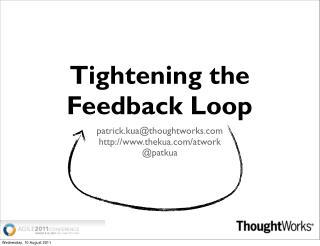 Tightening the Feedback Loop (Agile 2011)