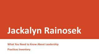 Jackalyn Rainosek - What You Need to Know About Leadership Practices Inventory
