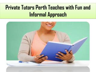 Private Tutors Perth Teaches with Fun and Informal Approach