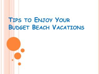 Tips to Enjoy Your Budget Beach Vacations