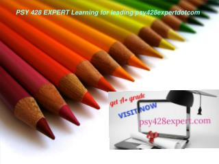 PSY 428 EXPERT Learning for leading/psy428expertdotcom