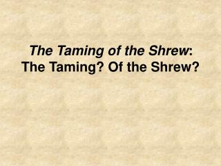 The Taming of the Shrew: The Taming Of the Shrew
