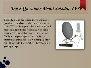 Top 5 Questions About Satellite TV?