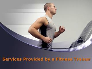 Services Provided by a Fitness Trainer