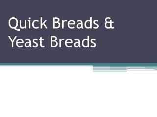 Quick Breads  Yeast Breads