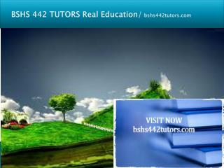 BSHS 442 TUTORS Real Education/bshs442tutors.com