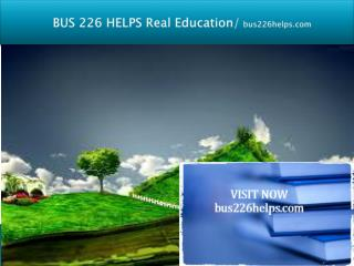 BUS 226 HELPS Real Education/bus226helps.com