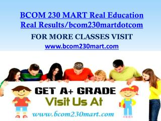 BCOM 230 MART Real Education Real Results/bcom230martdotcom