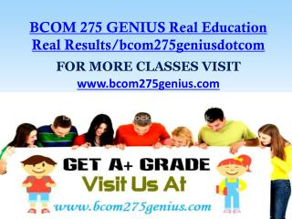 BCOM 275 GENIUS Real Education Real Results/bcom275geniusdotcom