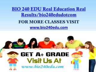 BIO 240 EDU Real Education Real Results/bio240edudotcom