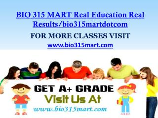 BIO 315 MART Real Education Real Results/bio315martdotcom