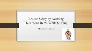 List of Hazardous Items to be Avoided while movers and packers relocation