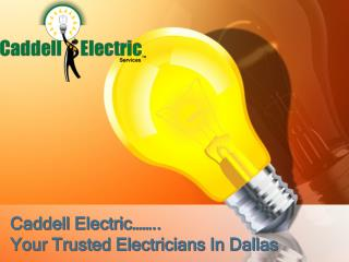 Caddell Electric……..Your Trusted Electricians In Dallas