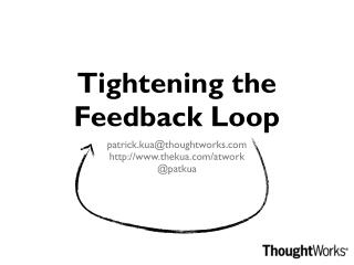 Tightening the Feedback Loop