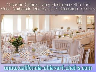 Chiavari Chairs Larry Hoffman Offer the Most Authentic Prices for All Furniture Orders