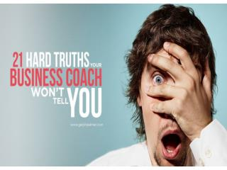 The 21 HARD TRUTH your business coach won't tell you