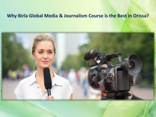 Why Birla Global Media & Journalism Course is the Best in Orissa
