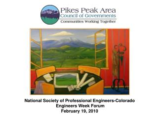 National Society of Professional Engineers-Colorado  Engineers Week Forum  February 19, 2010