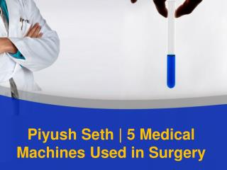 Piyush Seth | 5 Medical Machines Used in Surgery