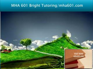 MHA 601 Bright Tutoring/mha601.com
