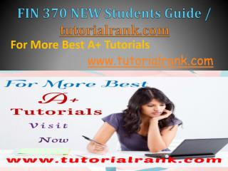 FIN 370 NEW Academic professor /Tutorialrank.com