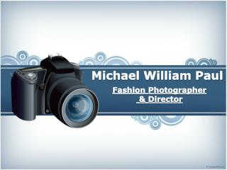 Michael William Paul - Fashion Photographer & Director