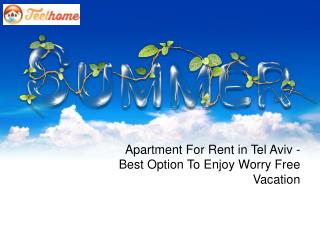Apartment For Rent in Tel Aviv - Best Option To Enjoy Worry Free Vacation