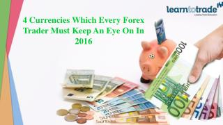 4 Currencies Which Every Forex Trader Must Keep an Eye on in 2016