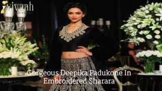 Gorgeous Deepika Padukone In Embroidered Sharara