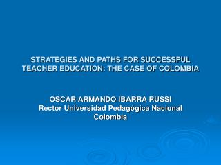 STRATEGIES AND PATHS FOR SUCCESSFUL TEACHER EDUCATION: THE CASE OF COLOMBIA