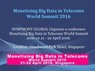 Monetising Big Data in Telecoms World Summit 2016