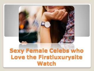 Sexy Female Celebs who Love the Firstluxurysite Watch.pdf Uploaded Successfully