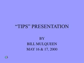 TIPS  PRESENTATION