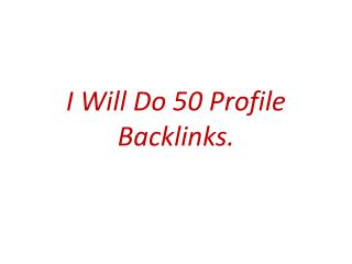 I will do 50 profile backlinks.