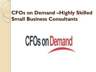CFOs on Demand – Highly Skilled Small Business Consultants