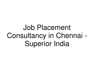 Job Placement Consultancy in Chennai - Superior India