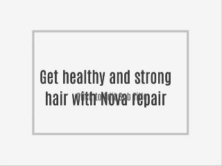 Get healthy and strong hair with Nova repair