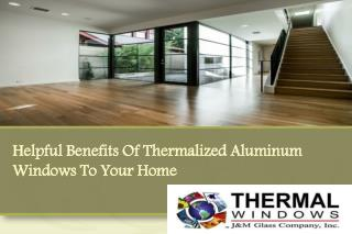 Helpful Benefits Of Thermalized Aluminum Windows To Your Home