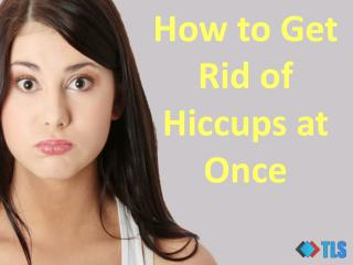 How To Get Rid Of Hiccups At Once