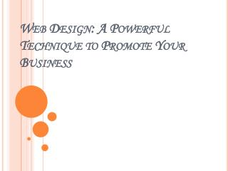 Web Design: A Powerful Technique to Promote Your Business