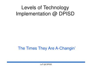 Levels of Technology Implementation  DPISD