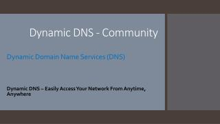 Dynamic DNS � Easily Access Your Network From Anytime,  Anywhere
