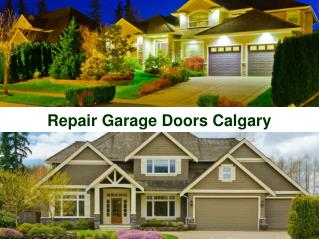 Repair Garage Doors Calgary- Repair Maintenance & New Garage Doors Installation Services