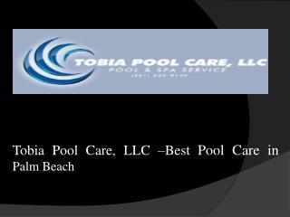 Tobia Pool Care, LLC �Best Pool Care in Palm Beach