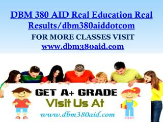 DBM 380 AID Real Education Real Results/dbm380aiddotcom