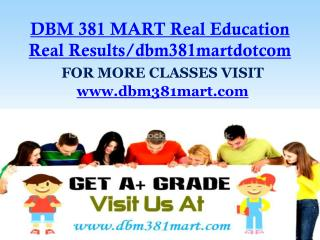 DBM 381 MART Real Education Real Results/dbm381martdotcom