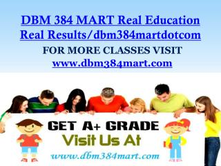 DBM 384 MART Real Education Real Results/dbm384martdotcom