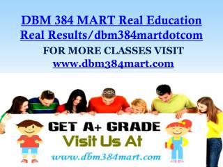 DBM 384 MART Real Education Real Results/dbm384martdotcom