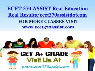ECET 370 ASSIST Real Education Real Results/ecet370assistdotcom