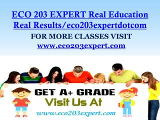 ECO 203 EXPERT Real Education Real Results/eco203expertdotcom